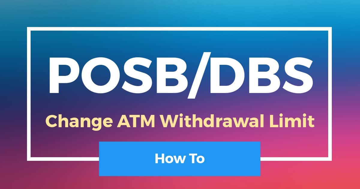 How To Change DBS POSB ATM Withdrawal Limit