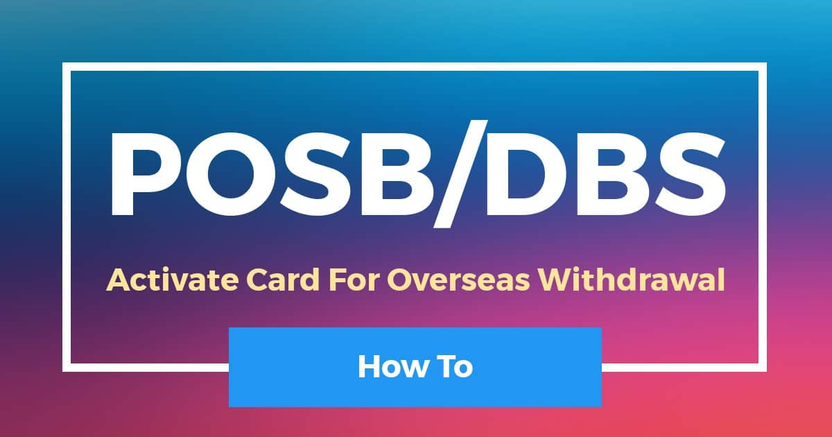 How To Activate DBS POSB Card For Overseas Withdrawal