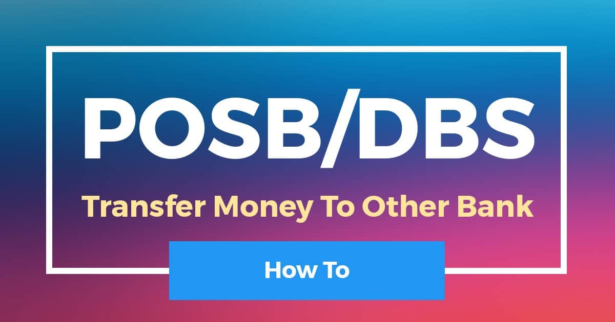 How To Transfer Money From POSB DBS To Other Bank