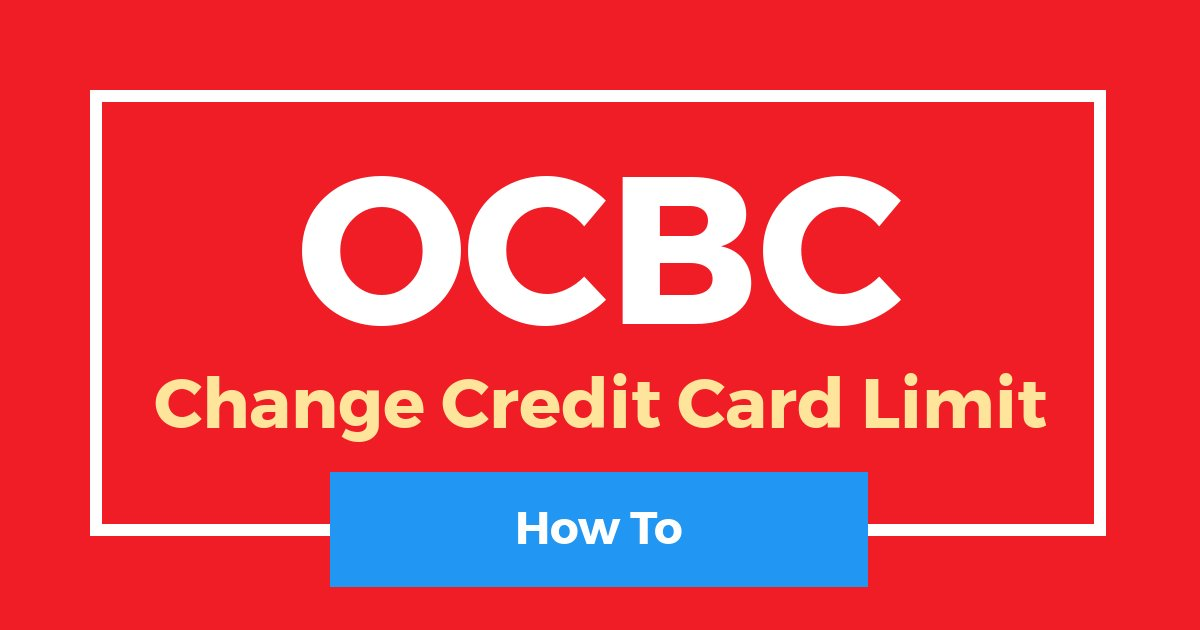 How To Change OCBC Credit Card Limit