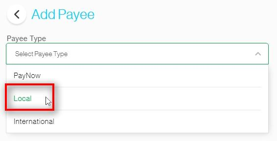 Select Payee Type Under Payee Type  Choose either PayNow, Local or International.  Local is selected for this guide.
