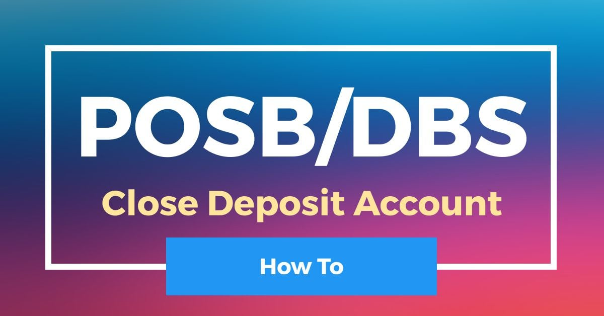 How To Close DBS POSB Deposit Account